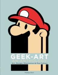 Geek-Art : An Anthology: Art, Design, Illustration & Pop Culture