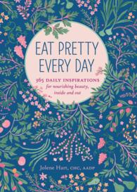 Eat Pretty Every Day : 365 Daily Inspirations for Nourishing Beauty, inside and Out