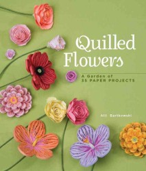 Quilled Flowers : A Garden of 35 Paper Projects (Original)