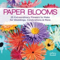 Paper Blooms : 25 Extraordinary Flowers to Make for Weddings, Celebrations & More