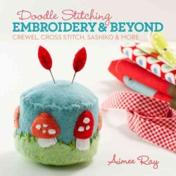 Doodle Stitching: Embroidery &amp; Beyond : Crewel, Cross Stitch, Sashiko &amp; More