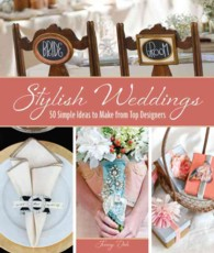 Stylish Weddings : 50 Simple Ideas to Make from Top Designers