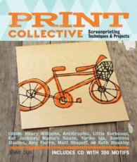 Print Collective : Screenprinting Techniques & Projects (PAP/CDR)