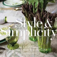 Style & Simplicity : An a to Z Guide to Living a More Beautiful Life