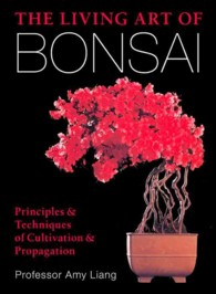 The Living Art of Bonsai : Principles & Techniques of Cultivation & Propagation