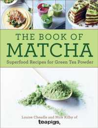 The Book of Matcha : Superfood Recipes for Green Tea Powder