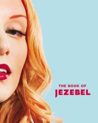 The Book of Jezebel : An Illustrated Encyclopedia of Lady Things (ILL)