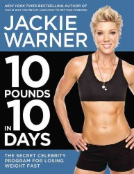 10 Pounds in 10 Days : The Secret Celebrity Program for Losing Weight Fast