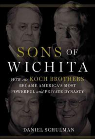 Sons of Wichita : How the Koch Brothers Became America's Most Powerful and Private Dynasty