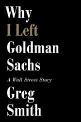 Why I Left Goldman Sachs : A Wall Street Story (OME C-FORMAT)