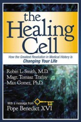 The Healing Cell : How the Greatest Revolution in Medical History Is Changing Your Life