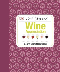 Get Started: Wine Appreciation (Get Started Series (Dk))