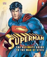 Superman : The Ultimate Guide to the Man of Steel (Dk Superman)