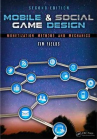 Mobile & Social Game Design : Monetization Methods and Mechanics (2ND)