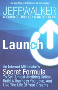 Launch : An Internet Millionaire's Secret Formula to Sell Almost Anything Online, Build a -- Paperback