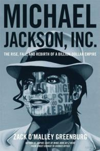 Michael Jackson, Inc. : The Rise, Fall, and Rebirth of a Billion-Dollar Empire