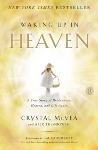 Waking Up in Heaven : A True Story of Brokenness, Heaven, and Life Again