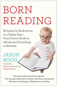 Born Reading : Bringing Up Bookworms in a Digital Age - from Picture Books to eBooks and Everything in between