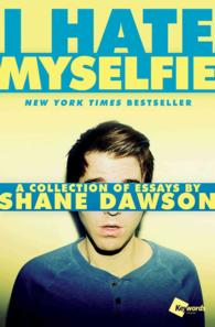 I Hate Myselfie : A Collection of Essays by Shane Dawson