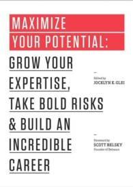 Maximize Your Potential : Grow Your Expertise, Take Bold Risks, and Build an Incredible Career (99u Book)