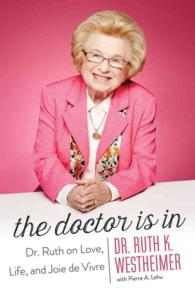 The Doctor Is in : Dr. Ruth on Love, Life, and Joie de Vivre