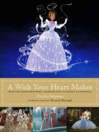A Wish Your Heart Makes : From the Grimm Brothers' Aschenputtel to Disney's Cinderella