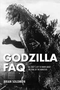 Godzilla Faq : All That's Left to Know about the King of the Monsters