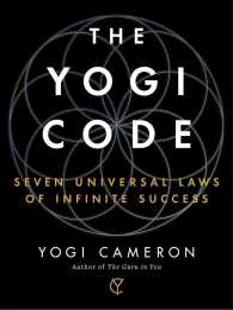 The Yogi Code : Seven Universal Laws of Infinite Success
