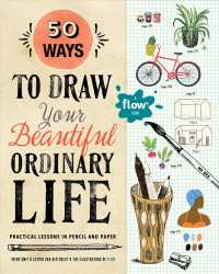 50 Ways to Draw Your Beautiful Ordinary Life : Practical Lessons in Pencil and Paper (Flow) (ACT CSM)