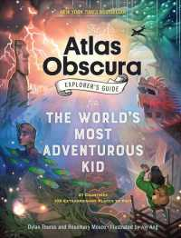 The Atlas Obscura Explorer's Guide for the World's Most Adventurous Kid (Atlas Obscura)