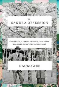 The Sakura Obsession : The Incredible Story of the Plant Hunter Who Saved Japan's Cherry Blossoms