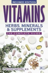 Vitamins, Herbs, Minerals, & Supplements : The Complete Guide (Revised)