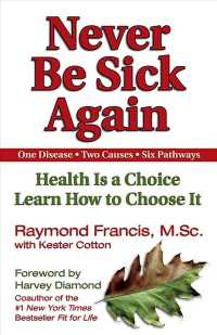 Never Be Sick Again : Health Is a Choice Learn How to Choose It