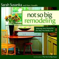 The Not So Big Remodeling : Tailoring Your Home for the Way You Really Live