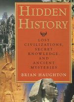 Hidden History : Lost Civilizations, Secret Knowledge, and Ancient Mysteries
