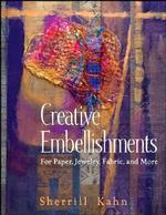 Creative Embellishments : For Paper, Jewelry, Fabric and More