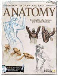 How to Draw and Paint Anatomy : Creating Life-Like Humans and Realistic Animals (PAP/CDR)