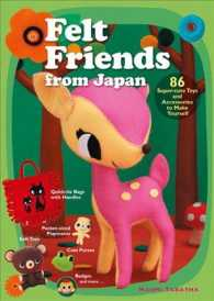 Felt Friends from Japan : 86 Super-Cute Toys and Accessories to Make Yourself (Reprint)