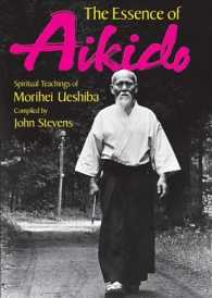 The Essence of Aikido : Spiritual Teachings of Morihei Ueshiba