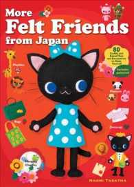 More Felt Friends from Japan : 80 Cuddly and Kawaii Toys and Accessories to Make Yourself