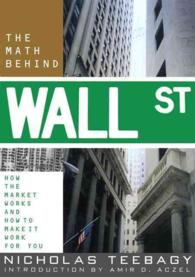 The Math Behind Wall Street : How the Market Works and How to Make It Work for You
