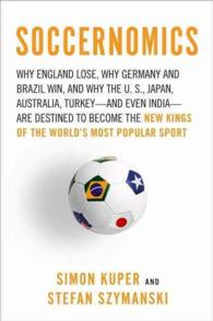 Soccernomics : Why England Loses, Why Germany and Brazil Win, and Why the U.S., Japan, Australia, Turkey--and Even Iraq--are Destined to Become the Ki (Original)