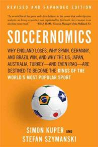 Soccernomics : Why England Loses, Why Spain, Germany, and Brazil Win, and Why the US, Japan, Australia, Turkey-and Even Iraq-Are Destined to Become th (REV EXP)