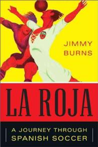 La Roja : How Soccer Conquered Spain and How Spanish Soccer Conquered the World