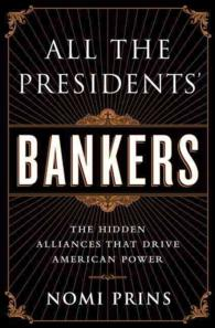All the Presidents' Bankers : The Hidden Alliances That Drive American Power