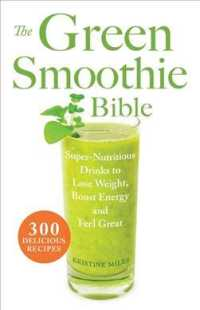 The Green Smoothie Bible : Super-Nutritious Drinks to Lose Weight, Boost Energy and Feel Great