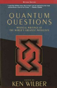 Quantum Questions : Mystical Writings of the World's Great Physicists (Revised)