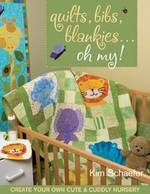 Quilts, Bibs, Blankies...Oh My! : Create Your Own Cute & Cuddly Nursery