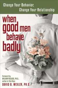 When Good Men Behave Badly : Change Your Behavior, Change Your Relationship