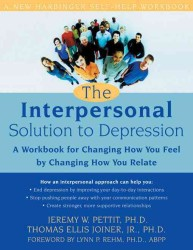 The Interpersonal Solution to Depression : A Workbook for Changing How You Feel by Changing How You Relate